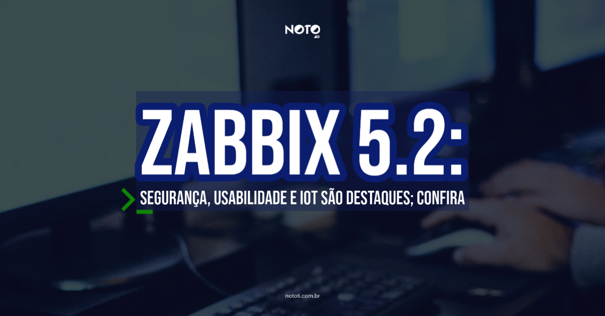 Novidades Zabbix 5.2: Segurança, usabilidade e IoT são destaques